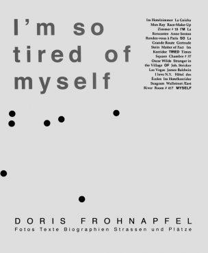 I'M SO TIRED OF MYSELF, 1996 Fotos, Texte, Biographien, Strassen und Pätze Text in German by Sabine Dylla, 48 pages, 54 b/w images, 21,0 x 26,0 cm. Verlag für moderne Kunst Nürnberg (ISBN 3-928342-59-2) 1996